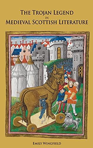 The Trojan Legend in Medieval Scottish Literature: Wingfield, Emily