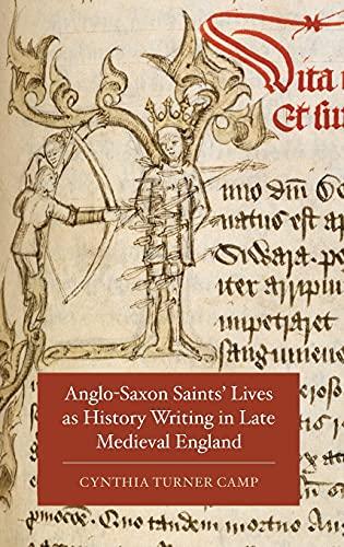 Anglo-Saxon Saints Lives as History Writing in Late Medieval England (Hardback): Cynthia Turner ...