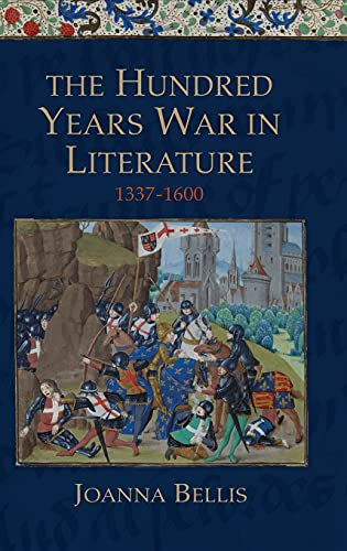 The Hundred Years War in Literature, 1337-1600: Bellis, Joanna