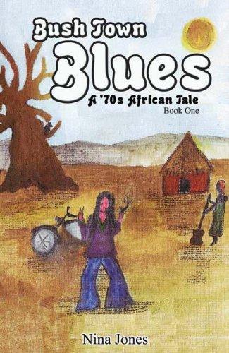 Bush Town Blues Book 1 (70s African Tales) (v. 1): Nina Jones