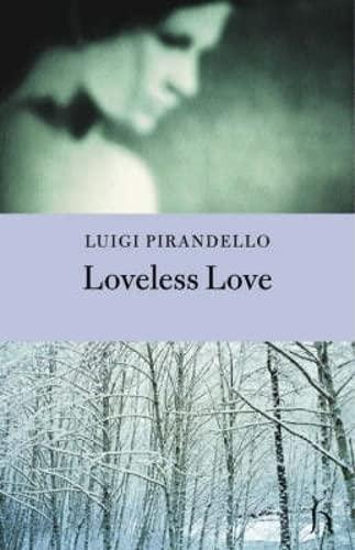 Loveless Love (Hesperus Classics): Luigi Pirandello