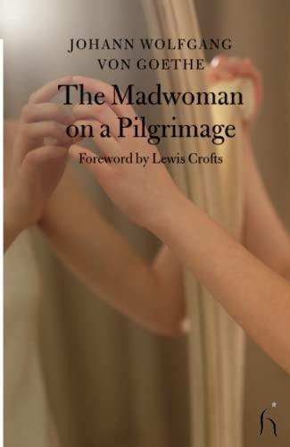 The Madwoman on a Pilgrimage (Hesperus Classics): Johann Wolfgang von
