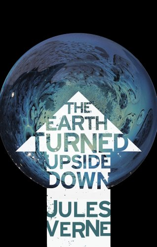 The Earth Turned Upside Down: Verne, Jules