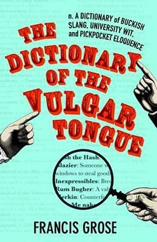 9781843914761: The Dictionary of the Vulgar Tongue: A Dictionary of Buckish Slang, University Wit, and Pickpocket Eloquence (Hesperus Classics)