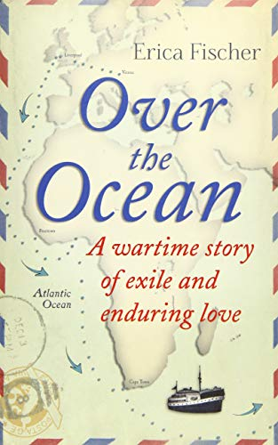 Over the Ocean: A Wartime Story of Exile and Enduring Love: Fischer, Erica