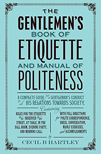 The Gentleman's Book of Etiquette and Manual: Cecil B. Hartley