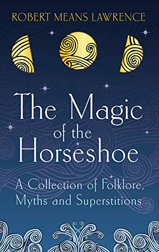 The Magic of the Horseshoe: Folklore, Myth: Lawrence, Robert Means