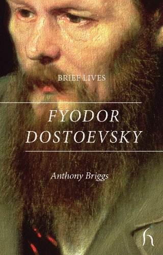 Brief Lives: Fyodor Dostoevsky: Briggs, Anthony