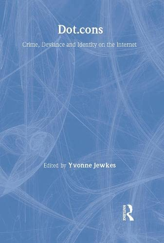 Dot.cons: Crime, Deviance and Identity on the Internet (Hardback)