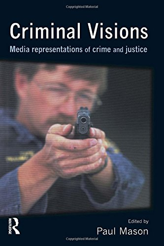 Criminal Visions Media Representations of Crime and Justice