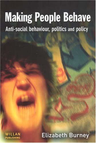 9781843921387: Making People Behave: Anti-Social Behaviour, Politics and Policy