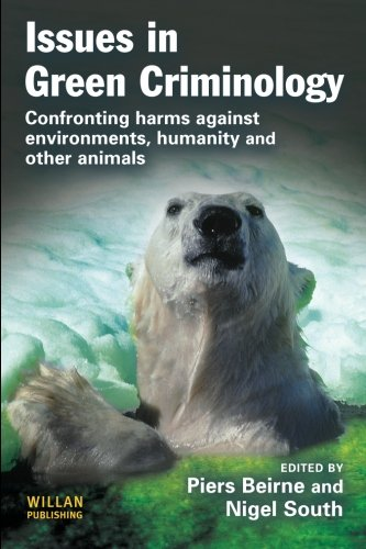 Issues in Green Criminology. Confronting Harms against Environments, Humanity and other Animals.: ...