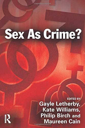 Sex As Crime?: Letherby, Gayle (EDT)/ Williams, Kate (EDT)/ Birch, Philip (EDT)