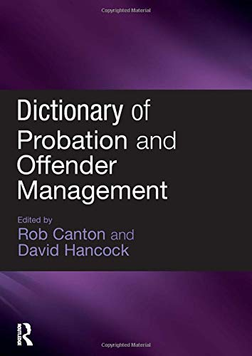 DICTIONARY OF PROBATION AND OFFENDER MANAGEMENT: CANTON, Rob & HANCOCK, David [editors]