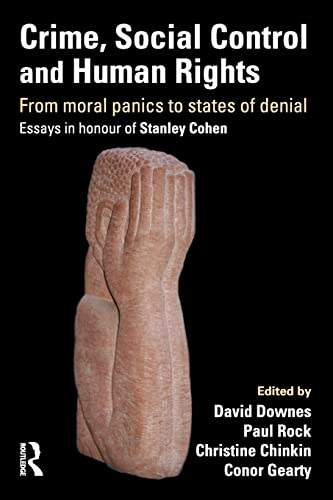 Crime, Social Control and Human Rights: From Moral Panics to States of Denial, Essays in Honour of ...