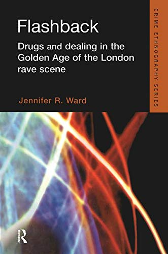 9781843927914: Flashback: Drugs and Dealing in the Golden Age of the London Rave Scene (Routledge Advances in Ethnography)