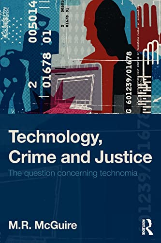 Technology, Crime and Justice: The Question Concerning Technomia: McGuire, Michael