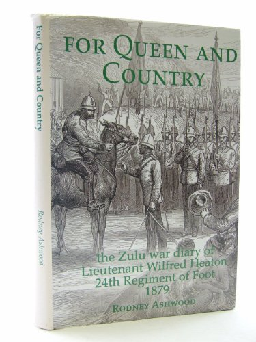 9781843941637: For Queen and Country - The Zulu War Diary of Lieutenant Wilfred Heaton, 24th Regiment of Foot, 1879.: The Zulu War Diary of Lieutenant Wilfred Heaton, 24th Regiment of Foot, 1879