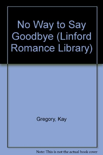 9781843951216: No Way To Say Goodbye (LIN) (Linford Romance Library)