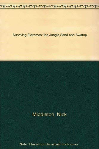 9781843953364: Surviving Extremes: Ice,Jungle,Sand and Swamp