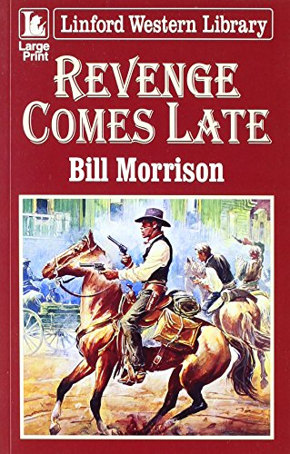 Revenge Comes Late (Linford Western Library) (1843959178) by Bill Morrison