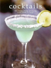9781843978954: Cocktails: Over 200 Creamy, Fruity, Spicy, Icy Exotic Drinks to Enjoy!