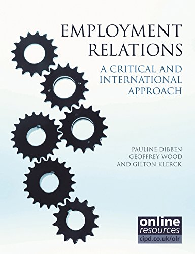 Employment Relations: A Critical and International Approach. Pauline Dibben, Geoffrey Wood, Gilton ...