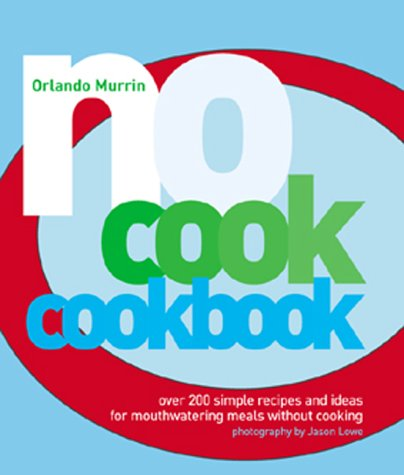 9781844000289: No-cook Cookbook: Over 200 Simple Recipes and Ideas for Mouthwatering Meals without Cooking