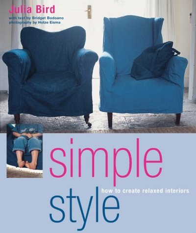 Simple Style: Relaxed Interiors for the Contempory Home (9781844000302) by Julia Bird; Bridget Bodoano