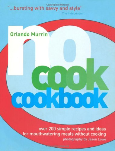 No-cook Cookbook: Over 200 Simple Recipes and Ideas for Mouthwatering Meals without Cooking: Murrin...