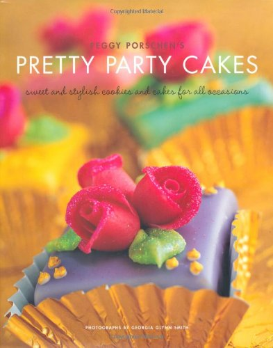 9781844001606: Peggy Porschen's Pretty Party Cakes: Sweet and Stylish Cookies and Cakes for All Occasions