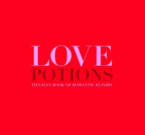 Love Potions: Titania's Book of Romantic Elixirs: Titania Hardie