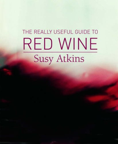 Really Useful Guide to Red Wine: Atkins , Susy