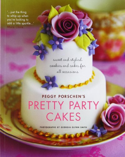 Pretty Party Cakes: Sweet and Stylish Cookies and Cakes for All Occasions: Porschen, Peggy