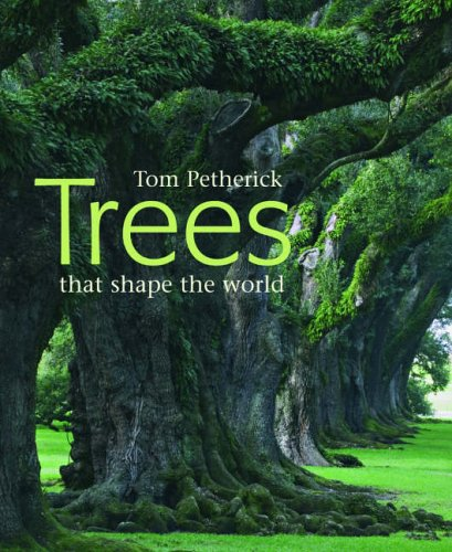 Trees That Shape the World: Tom Petherick