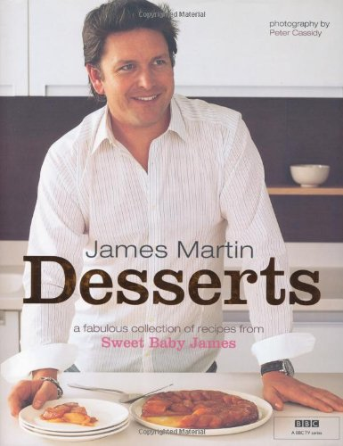 9781844004638: James Martin Desserts: a Fabulous Collection of Recipes From Sweet Baby James