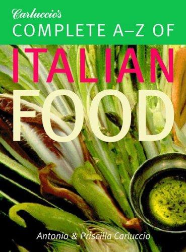 Carluccio's Complete A-Z of Italian Food (9781844005291) by Antonio Carluccio; Priscilla Carluccio