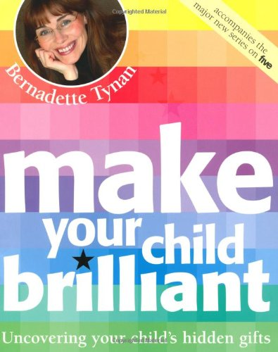 Make Your Child Brilliant : Uncovering Your: Bernadette Tynan