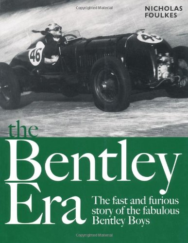 The Bentley Era - the Fast and Furious Story of the Fabulous Bentley Boys: Foulkes, Nicholas