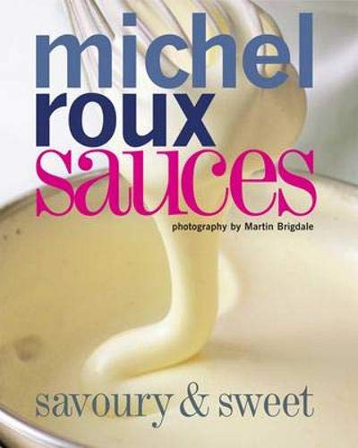 Sauces: Savoury and Sweet: Michel Roux