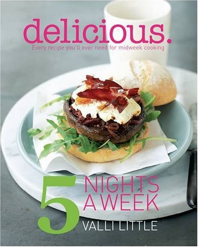 9781844007035: Delicious - 5 Nights a Week: Every Recipe You'll Ever Need for Midweek Cooking