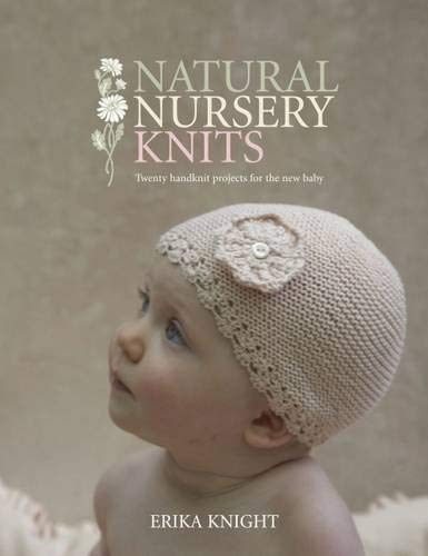 9781844007073: Natural Nursery Knits: Twenty Handknit Projects for the New Baby: 20 Hand-knit Designs for the New Baby