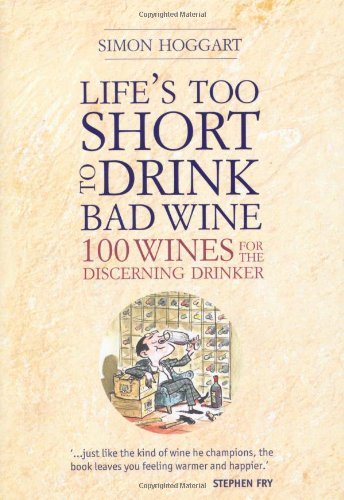 9781844007424: Life's Too Short to Drink Bad Wine: 100 Wines for the Discerning Drinker