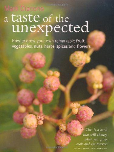 9781844008469: A Taste of the Unexpected: Growing Your Own Remarkable Fruit, Vegetables, Nuts, Herbs, Spices and Flowers