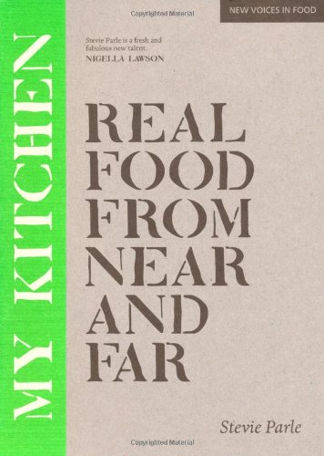 9781844008490: My Kitchen: Real Food from Near and Far (New Voices in Food)