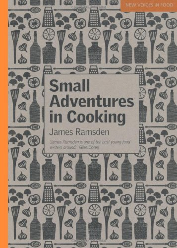 Small Adventures in Cooking (New Voices in Food) (1844009572) by James Ramsden