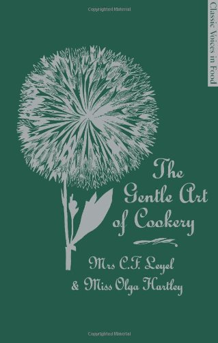 The Gentle Art of Cookery: With 750 Recipes. by Mrs. C.F. Leyel and Miss Olga Hartley (Classic ...