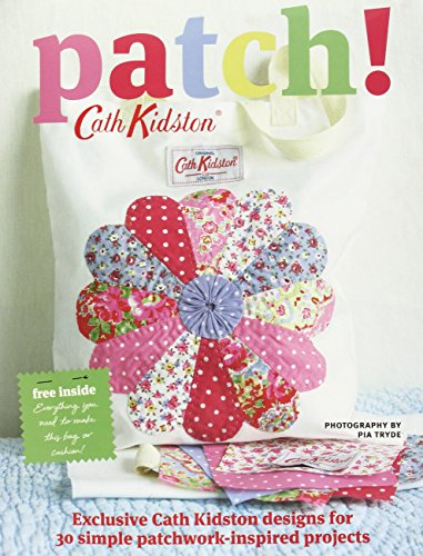 9781844009886: Patch!: Exclusive Cath Kidson Designs for 30 Simple Patchwork-Inspired Projects. Cath Kidson