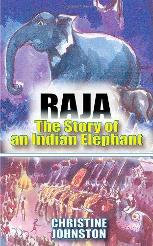 Raja: The Story of an Indian Elephant: Johnston, Christine