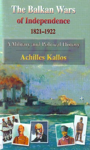 The Balkan Wars of Independence 1821-1922: A: Achilles Kallos